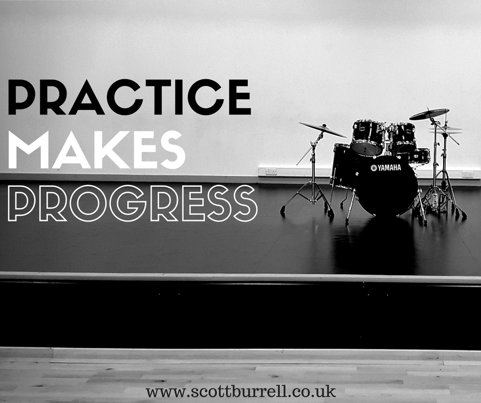 Drum Practice Makes Progress - Scott Burrell Drums Drummers Drumming